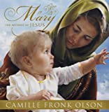Mary, the Mother of Jesus, Camille Fronk Olson, 1609070054
