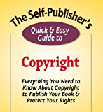 The Self-Publisher's Quick & Easy Guide to Copyright (The Self-Publisher's Quick & Easy Guides)