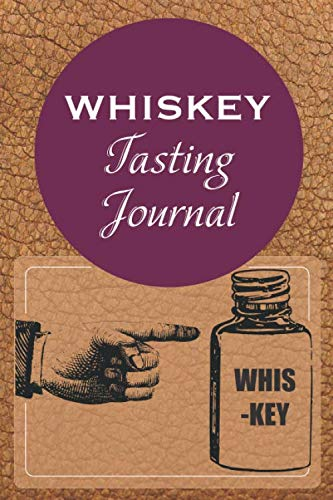Whiskey Tasting Journal: Develop your palate and log whiskey tasting notes   6 x 9 in 100 pages   Ideal for beginners and aficionados