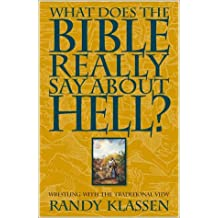 What Does the Bible Really Say about Hell? by Randolph J. Klassen (2001-11-01)