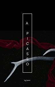 A Picasso: Poems & Maxims