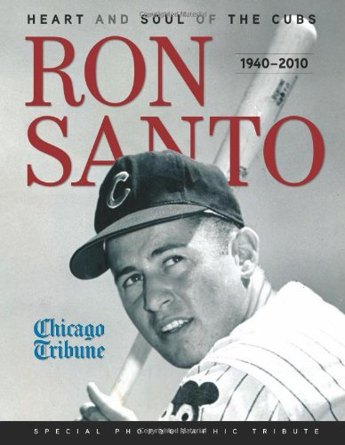 Ron Santo: Heart and Soul of the Cubs