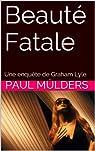 Beauté Fatale: Une enquête de Graham Lyle par Mülders