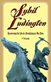 img - for Sybil Ludington: Discovering the Life of a Revolutionary War Hero book / textbook / text book