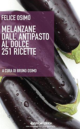 Melanzane dall'antipasto al dolce. 251 ricette vegetariane (Italian Edition)