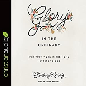 Glory in the Ordinary Audiobook