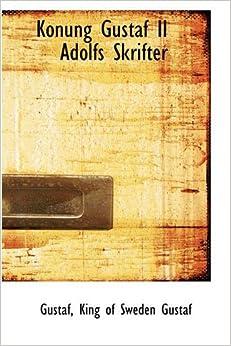 Book Konung Gustaf II Adolfs Skrifter by Gustaf King of Sweden Gustaf (2008-12-09)