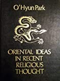 Oriental Ideas in Recent Religious Thought, O'Hyun Park, 0877071292