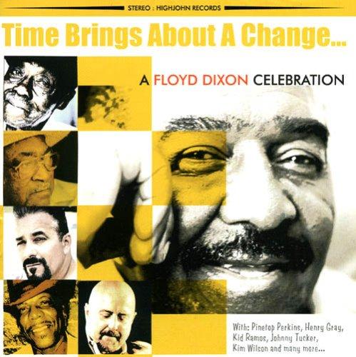 Time Brings About a Change - A Floyd Dixon Celebration