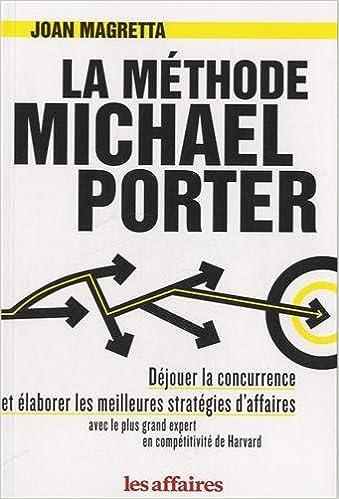 Livre gratuits en ligne La méthode Michael Porter : Déjouer la concurrence et élaborer les meilleures stratégies d'affaires avec le plus grand expert en compétitivité de Harvard pdf, epub ebook