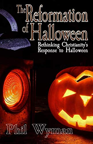 The Reformation of Halloween: Rethinking Christianity's Response to -