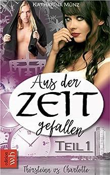 Aus der Zeit gefallen - Thórsteinn vs. Charlotte: Teil 1 (German Edition) by [Münz, Katharina]