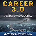 Career 3.0: Career Planning Advice to Find Your Dream Job in Today's Digital World | Mahama Nyankamawu,Abhishek Kumar