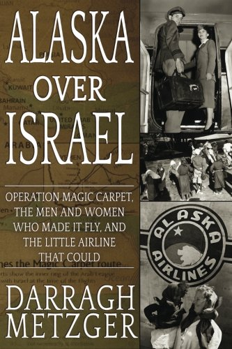 - Alaska Over Israel: Operation Magic Carpet, the Men and Women Who Made it Fly, and the Little Airline That Could