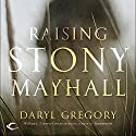 Raising Stony Mayhall Audiobook by Daryl Gregory Narrated by David Marantz