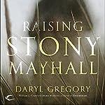 Raising Stony Mayhall | Daryl Gregory