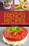 Easy & Healthy French Recipes Volume 3: How to cook classic French appetizers