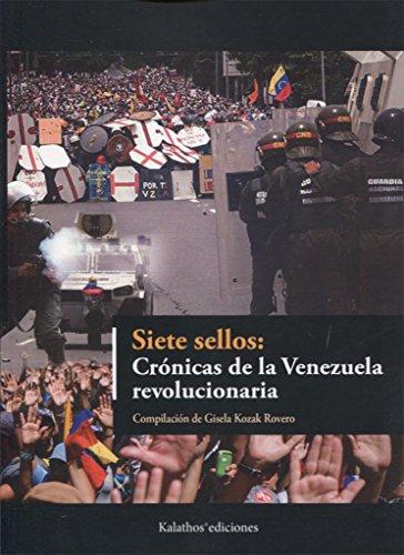 SIETE SELLOS: CR�NICAS DE LA VENEZUELA REVOLUCIONARIA