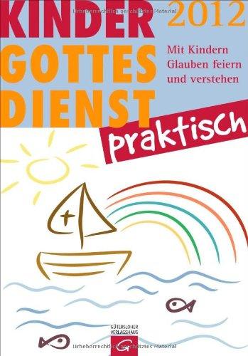 Kindergottesdienst praktisch - 2012: Mit Kindern Glauben feiern und verstehen