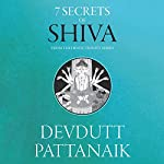7 Secrets of Shiva: The Hindu Trinity Series | Devdutt Pattanaik