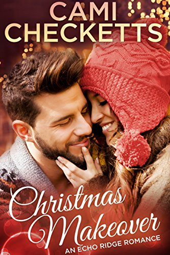 Christmas Makeover: Echo Ridge Romance by [Checketts, Cami]