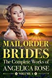 Mail Order Brides: The Complete Works of Angelica Rose Vol. 1