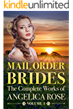 Mail Order Brides Romance: The Complete Works of Angelica Rose Vol. 1 (A Sweet / Clean Western Historical Romance) (Sweet and Clean Inspirational Christian Romance Short Stories Book 9)