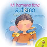 Mi Hermano Tiene Autismo: My Brother is Autistic, Spanish Language Edition (Hablemos De Esto) (Spanish Edition)