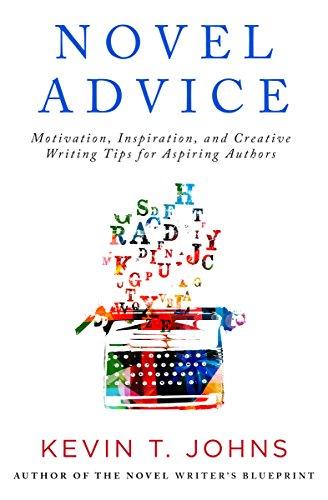 Novel Advice: Motivation, Inspiration, and Creative Writing Tips for Aspiring Authors