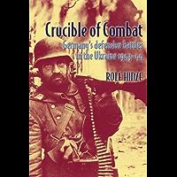 Crucible of Combat: Germany's Defensive Battles in the Ukraine 1943-44