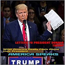 Letters to President Donald Trump: What America Really Feels about Their President Audiobook by America Speaks Narrated by JD Kelly