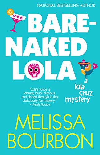 Bare-Naked Lola (A Lola Cruz Mystery Book 3) by [Bourbon, Melissa]