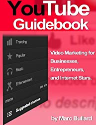 YouTube Guidebook - Video Marketing for Businesses, Entrepreneurs, and Internet Stars (English Edition)