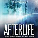 Afterlife: A Psychiatrist Exploring Life Beyond Death   Marcel Westerlund