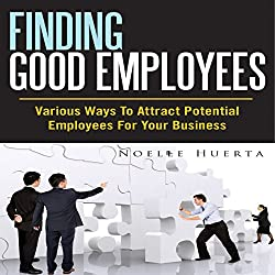 Finding Good Employees: Various Ways To Attract Potential Employees For Your Business