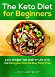 The Keto Diet For Beginners: Lose Weight Fast and for Life with the Ketogenic Diet 14-Day Meal Plan