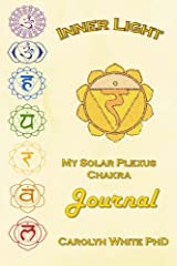 Inner Light: My Solar Plexus Chakra Journal (Chakra Mastery) (Volume 3) Paperback