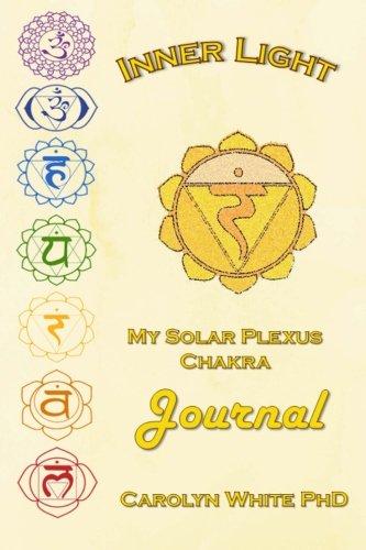 Download Inner Light: My Solar Plexus Chakra Journal (Chakra Mastery) (Volume 3) ebook