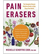 Pain Erasers: The Complete Natural Medicine Guide to Safe, Drug-Free Relief