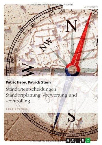 Standortentscheidungen: Standortplanung, -bewertung und -controlling