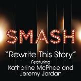 Rewrite This Story (Smash Cast Version) [Feat. Katharine McPhee & Jeremy Jordan]