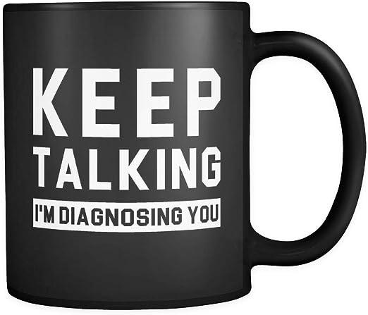 Keep Talking I Am Diagnosting You Career Ceramic Coffee Tea Mug Cup