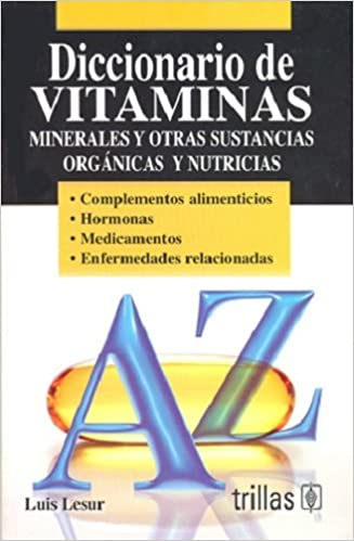 Diccionario de vitaminas, minerales y otras sustancias organicas y nutricias / Dictionary of vitamins, minerals and other organic substances and nutritional ...