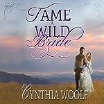 Tame a Wild Bride: Tame Series, Book 3 | Cynthia Woolf