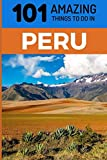 101 Amazing Things to Do in Peru: Peru Travel Guide