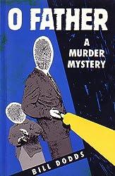O Father: A Murder Mystery (O Father Murder Mystery Book 1)