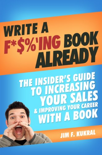 Write A F*$%'ing Book Already! - How To Write A Book To Skyrocket Sales & Boost Your Career (Working For Bankers Life And Casualty Company)