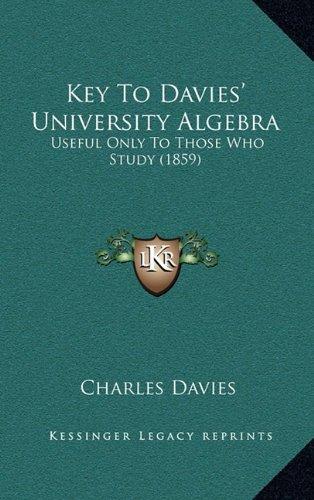Read Online Key To Davies' University Algebra: Useful Only To Those Who Study (1859) pdf