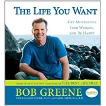 The Life You Want: Get Motivated, Lose Weight, and Be Happy