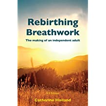 Rebirthing Breathwork: The making of an Independent Adult